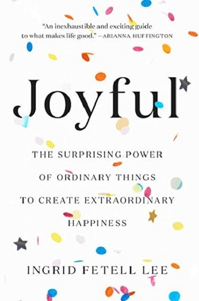 'Joyful: The Surprising Power of Ordinary Things to Create Extraordinary Happiness' by Ingrid Fetell Lee